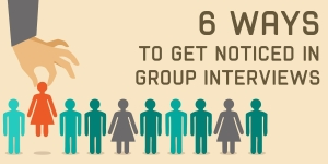 6 Ways To Be Noticed in Group Interviews
